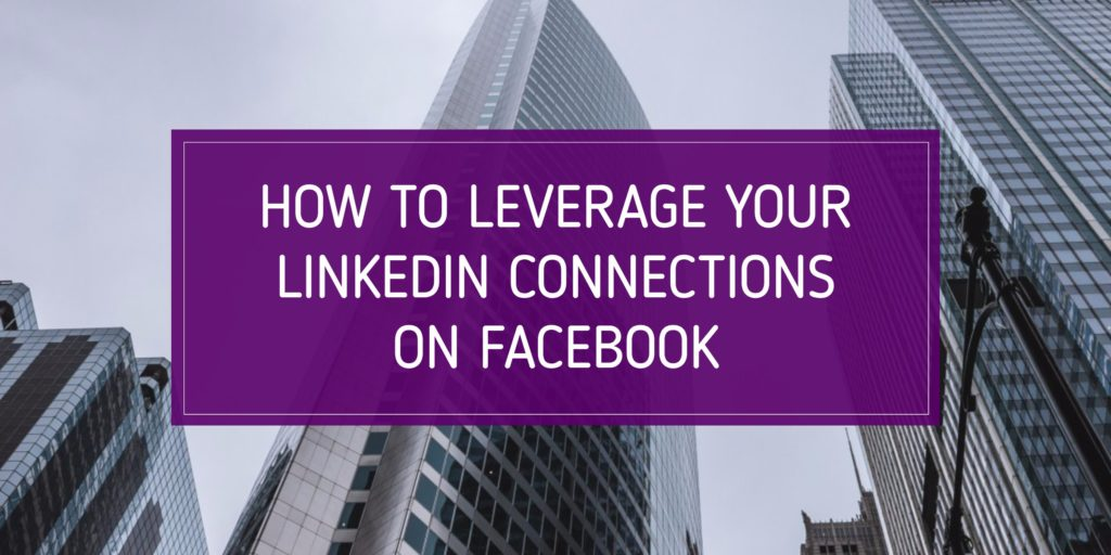 how to leverage your linkedin connections on facebook