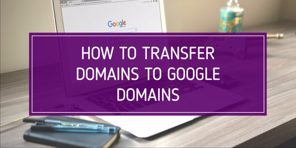 How to Transfer Domains to Google Domains