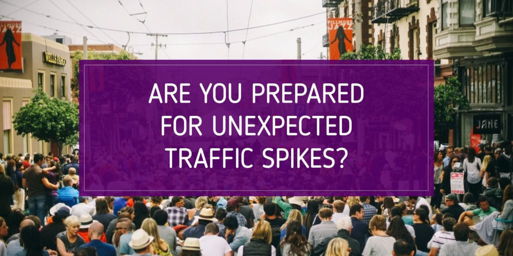 Are you prepared for unexpected traffic spikes?