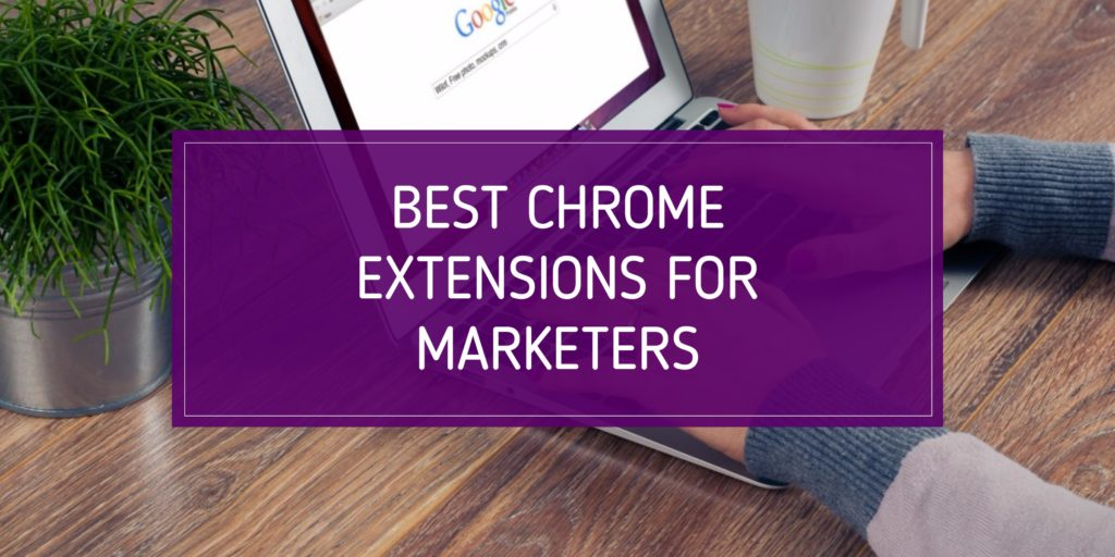 Best Chrome Extensions for Marketers