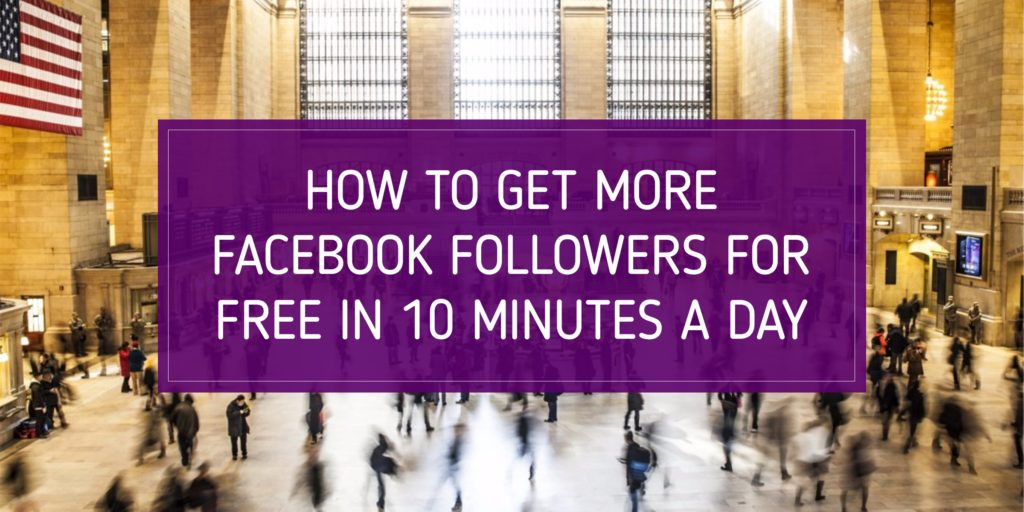 How to get More Facebook Followers for Free in 10 Minutes a Day