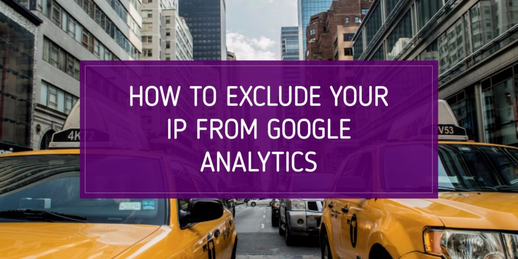 How to Exclude Your IP from Google Analytics